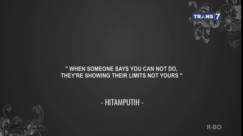 Saat seseorang berkata kamu tidak bisa melakukan, sebenarnya mereka menunjukkan batas kemampuan mereka, bukan kita