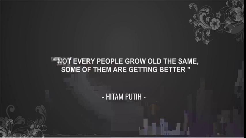 Tidak semua orang menjadi tua, beberapa dari mereka menjadi lebih baik